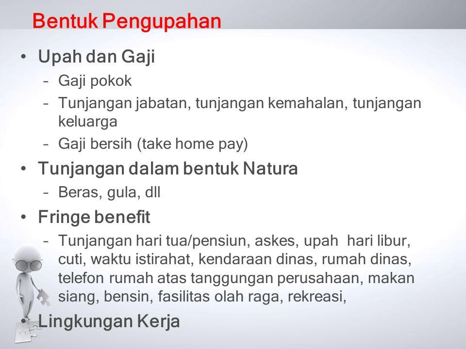 Bentuk Pengupahan •Upah dan Gaji –Gaji pokok –Tunjangan jabatan, tunjangan kemahalan, tunjangan keluarga –Gaji bersih (take home pay) •Tunjangan dalam