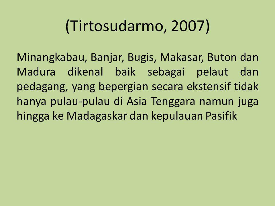 (Tirtosudarmo, 2007) Minangkabau, Banjar, Bugis, Makasar, Buton dan Madura dikenal baik sebagai pelaut dan pedagang, yang bepergian secara ekstensif t