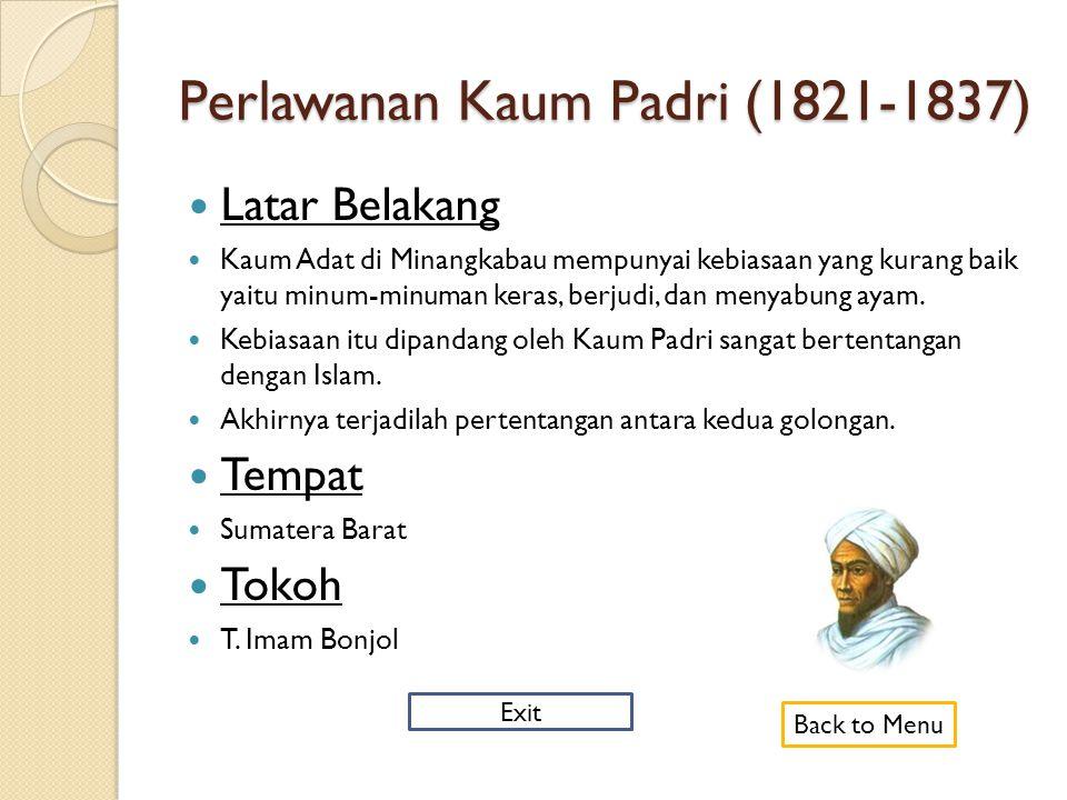 Perlawanan Kaum Padri (1821-1837)  Latar Belakang  Kaum Adat di Minangkabau mempunyai kebiasaan yang kurang baik yaitu minum-minuman keras, berjudi, dan menyabung ayam.