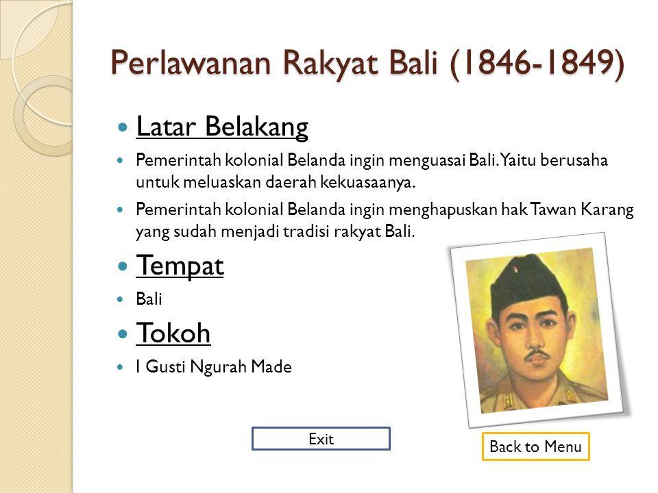 Perlawanan Rakyat Bali (1846-1849)  Latar Belakang  Pemerintah kolonial Belanda ingin menguasai Bali.