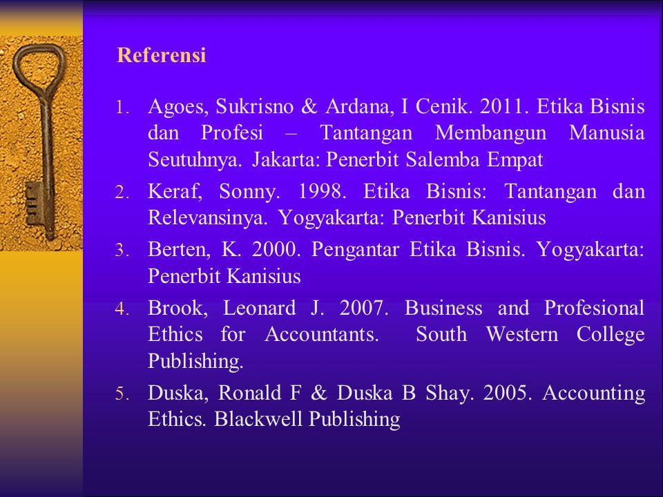 Referensi 1. Agoes, Sukrisno & Ardana, I Cenik. 2011. Etika Bisnis dan Profesi – Tantangan Membangun Manusia Seutuhnya. Jakarta: Penerbit Salemba Empa