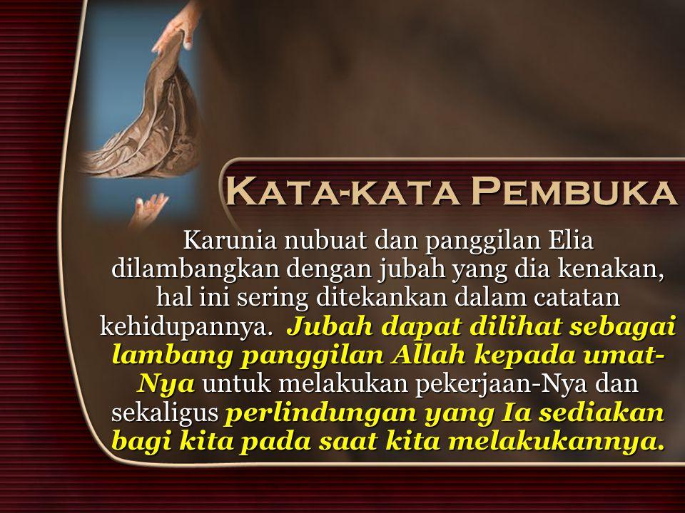 Kata-kata Pembuka Karunia nubuat dan panggilan Elia dilambangkan dengan jubah yang dia kenakan, hal ini sering ditekankan dalam catatan kehidupannya.