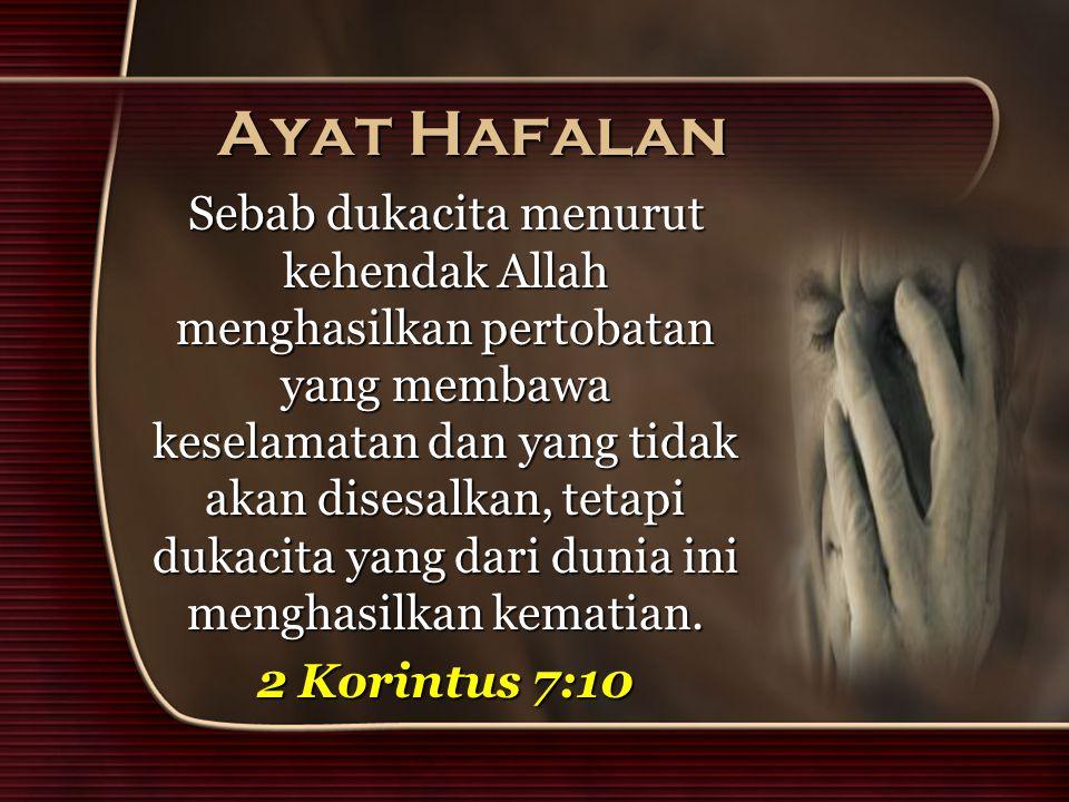 Ayat Hafalan Sebab dukacita menurut kehendak Allah menghasilkan pertobatan yang membawa keselamatan dan yang tidak akan disesalkan, tetapi dukacita ya
