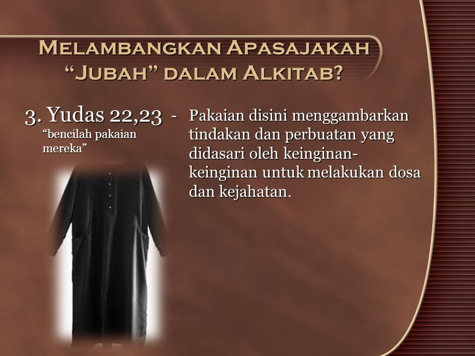 "Melambangkan Apasajakah ""Jubah"" dalam Alkitab? 3. Yudas 22,23 ""bencilah pakaian mereka"" - Pakaian disini menggambarkan tindakan dan perbuatan yang did"