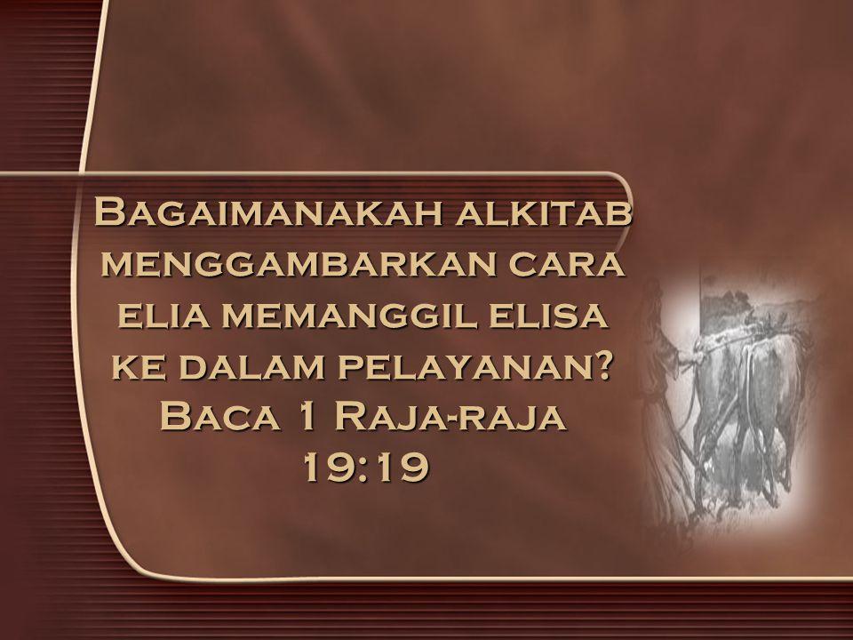 Bagaimanakah alkitab menggambarkan cara elia memanggil elisa ke dalam pelayanan? Baca 1 Raja-raja 19:19