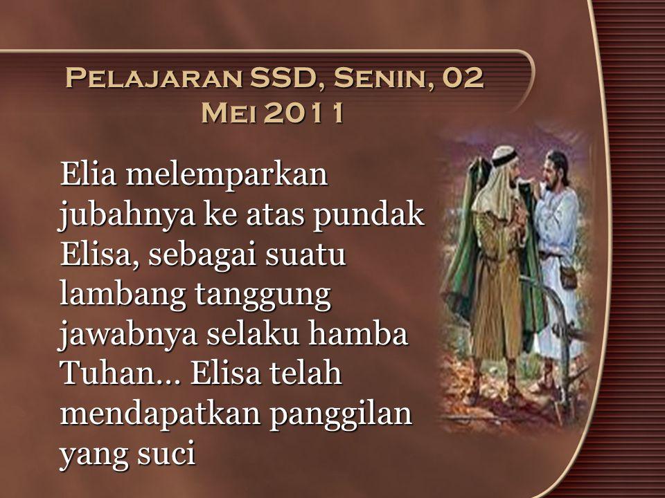Pelajaran SSD, Senin, 02 Mei 2011 Elia melemparkan jubahnya ke atas pundak Elisa, sebagai suatu lambang tanggung jawabnya selaku hamba Tuhan… Elisa te