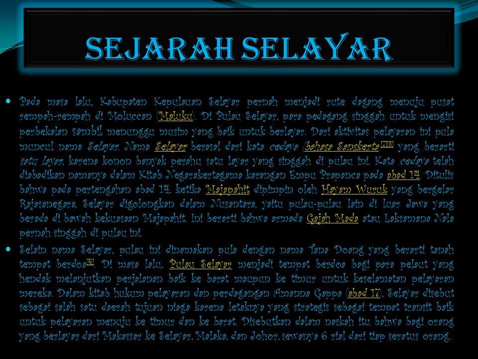 SEJARAH SELAYAR  Pada masa lalu, Kabupaten Kepulauan Selayar pernah menjadi rute dagang menuju pusat rempah-rempah di Moluccan (Maluku). Di Pulau Sel