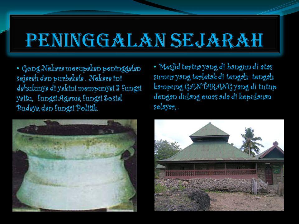 PENINGGALAN SEJARAH • Mesjid tertua yang di bangun di atas sumur yang terletak di tengah- tengah kampung GANTARANG yang di tutup dengan dulang emas ad