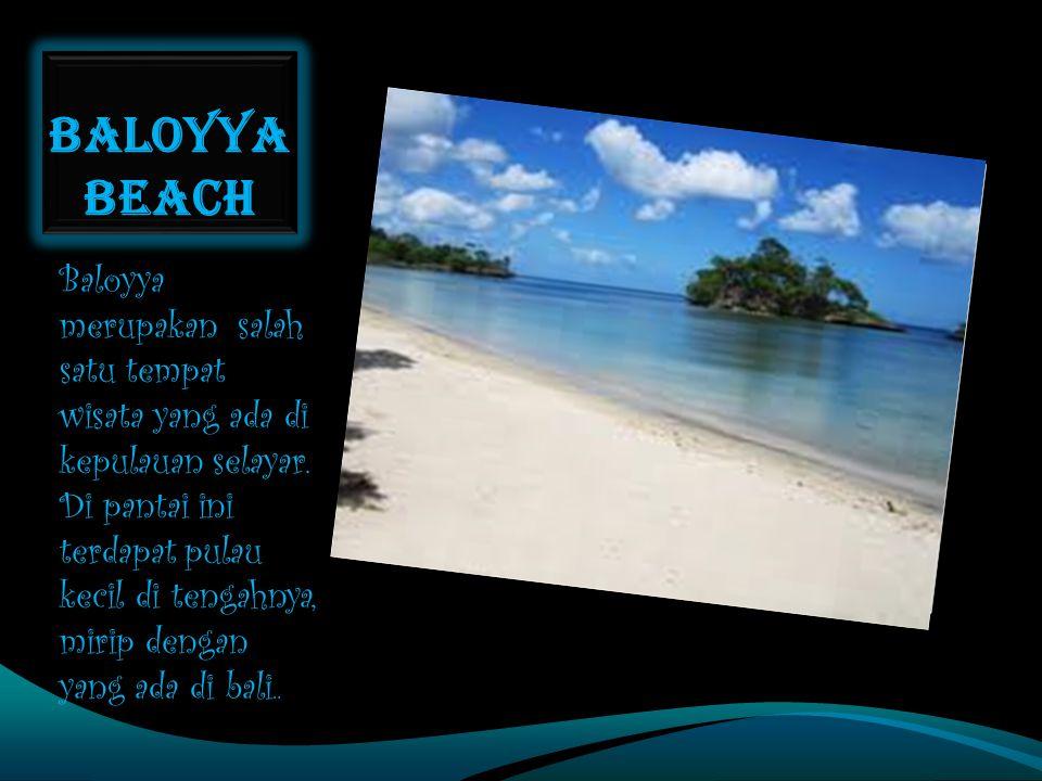 BALOYYA BEACH Baloyya merupakan salah satu tempat wisata yang ada di kepulauan selayar. Di pantai ini terdapat pulau kecil di tengahnya, mirip dengan