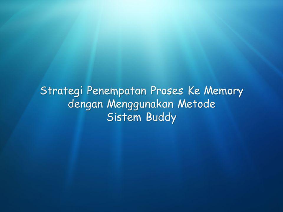 Strategi Penempatan Proses Ke Memory dengan Menggunakan Metode Sistem Buddy