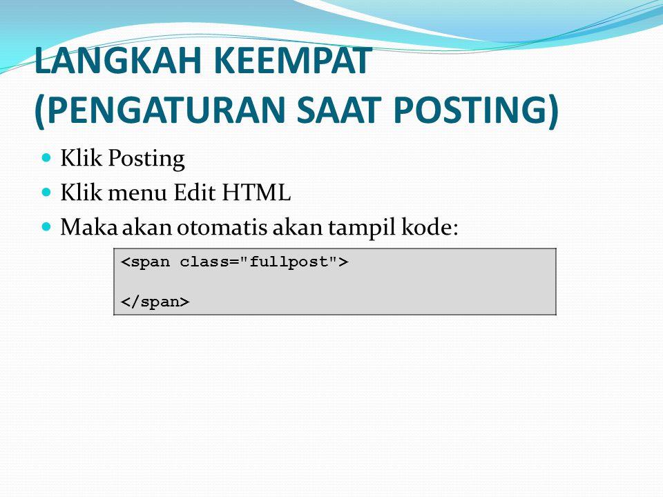 LANGKAH KEEMPAT (PENGATURAN SAAT POSTING)  Klik Posting  Klik menu Edit HTML  Maka akan otomatis akan tampil kode:
