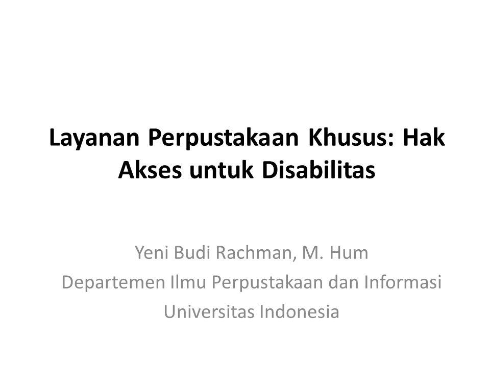 Layanan Perpustakaan Khusus: Hak Akses untuk Disabilitas Yeni Budi Rachman, M. Hum Departemen Ilmu Perpustakaan dan Informasi Universitas Indonesia