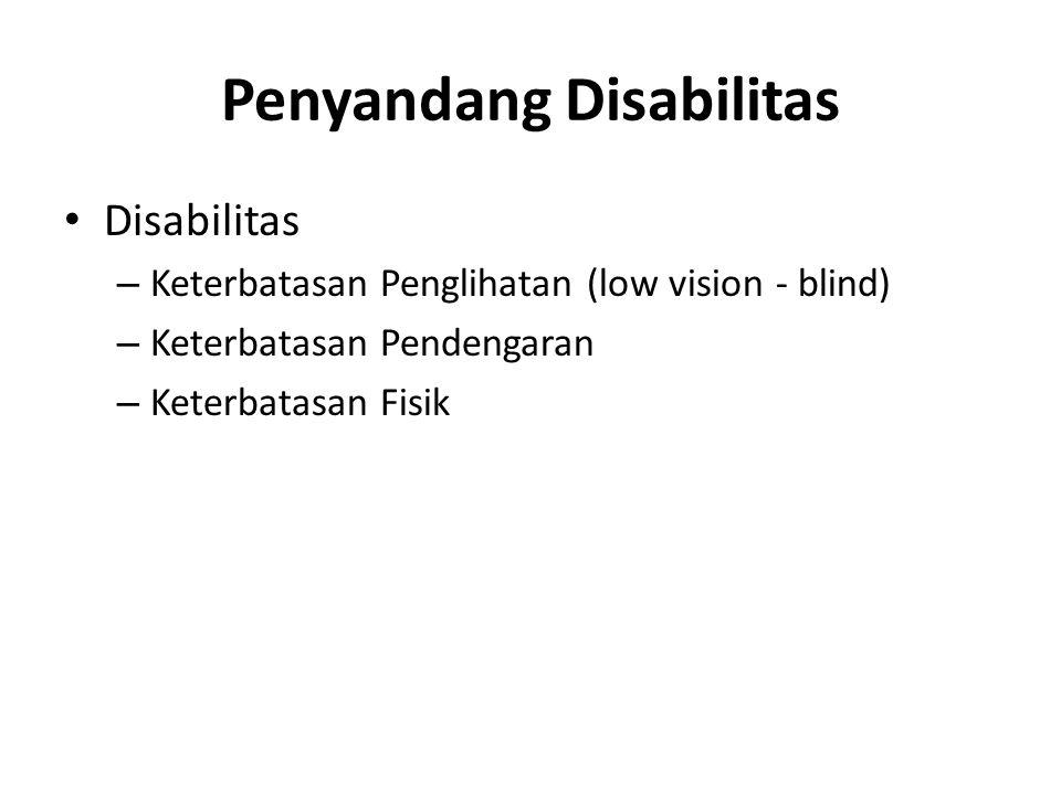 Penyandang Disabilitas • Disabilitas – Keterbatasan Penglihatan (low vision - blind) – Keterbatasan Pendengaran – Keterbatasan Fisik