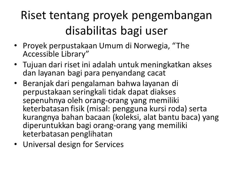 """Riset tentang proyek pengembangan disabilitas bagi user • Proyek perpustakaan Umum di Norwegia, """"The Accessible Library"""" • Tujuan dari riset ini adala"""