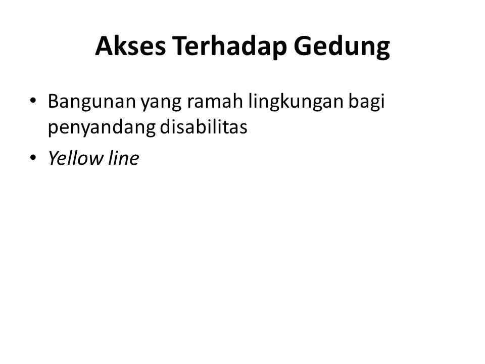 Akses Terhadap Gedung • Bangunan yang ramah lingkungan bagi penyandang disabilitas • Yellow line