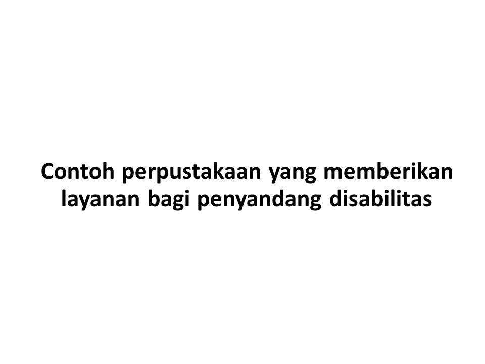Contoh perpustakaan yang memberikan layanan bagi penyandang disabilitas