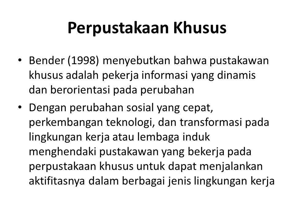 Perpustakaan Khusus • Di Indonesia, diperkirakan terdapat 620 perpustakaan khusus, 81% di antaranya adalah perpustakaan di lingkungan pemerintahan • Perpustakaan diharapkan dapat menggunakan keahlian profesionalnya dalam rangka mendukung terwujudnya visi dan misi lembaga induk melalui rangkaian aktifitas dan pengelolaan sumber daya (SDM, koleksi) di perpustakaan