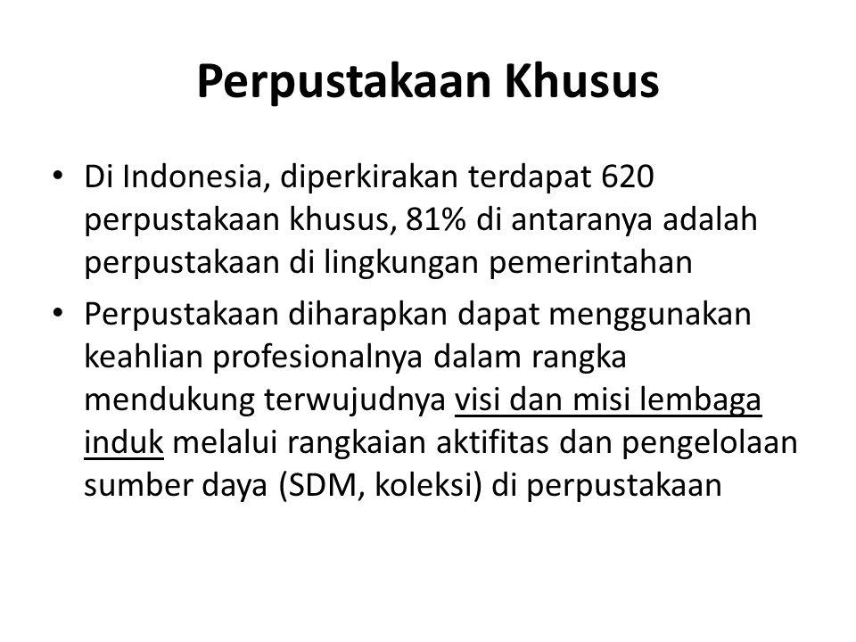 Perpustakaan Khusus • Di Indonesia, diperkirakan terdapat 620 perpustakaan khusus, 81% di antaranya adalah perpustakaan di lingkungan pemerintahan • P