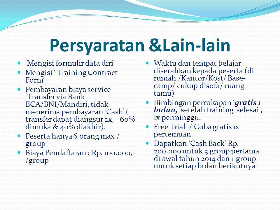 Persyaratan &Lain-lain  Mengisi formulir data diri  Mengisi ' Training Contract Form'  Pembayaran biaya service 'Transfer via Bank BCA/BNI/Mandiri,