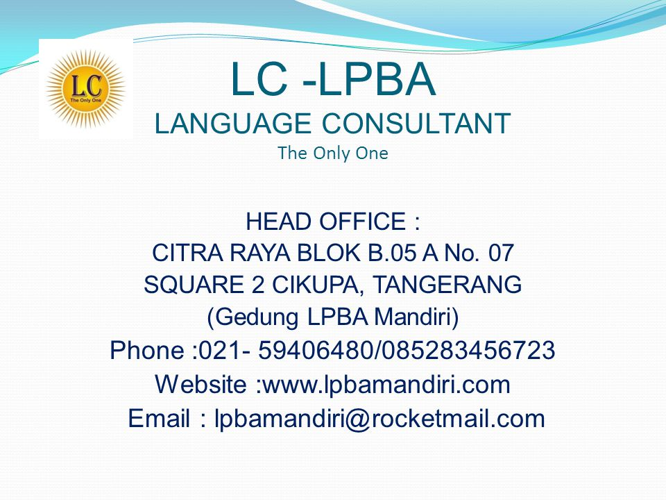 LC -LPBA LANGUAGE CONSULTANT The Only One HEAD OFFICE : CITRA RAYA BLOK B.05 A No. 07 SQUARE 2 CIKUPA, TANGERANG (Gedung LPBA Mandiri) Phone :021- 594