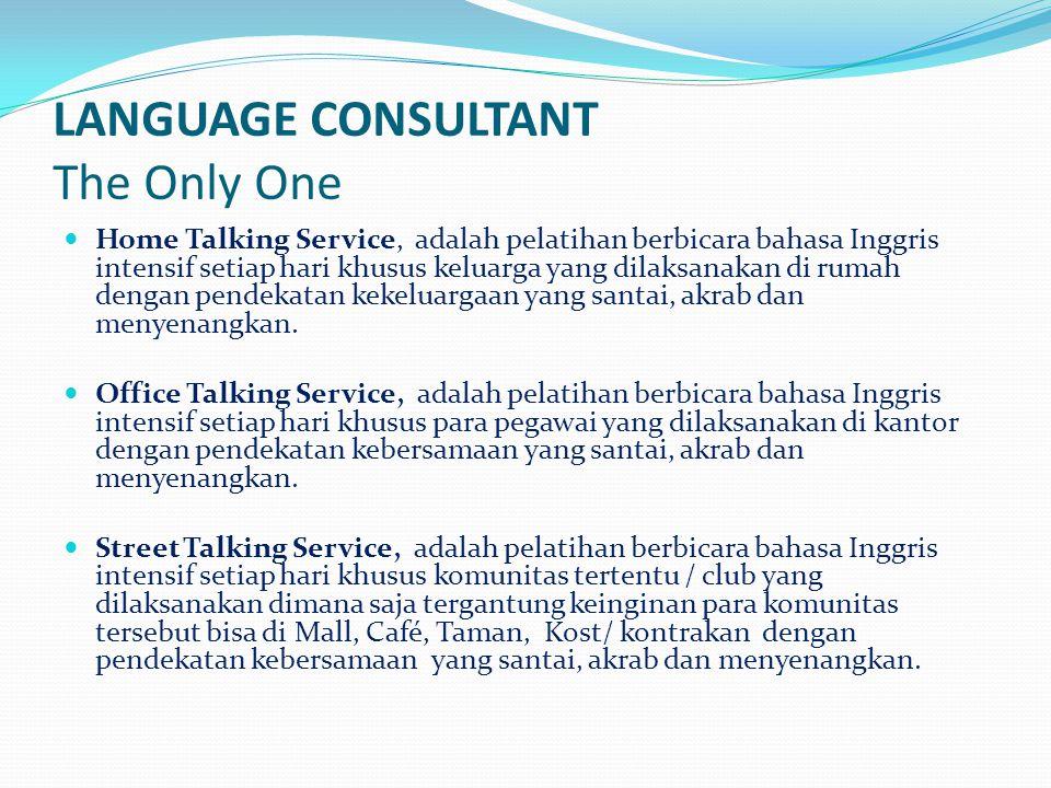 LANGUAGE CONSULTANT The Only One  Home Talking Service, adalah pelatihan berbicara bahasa Inggris intensif setiap hari khusus keluarga yang dilaksana