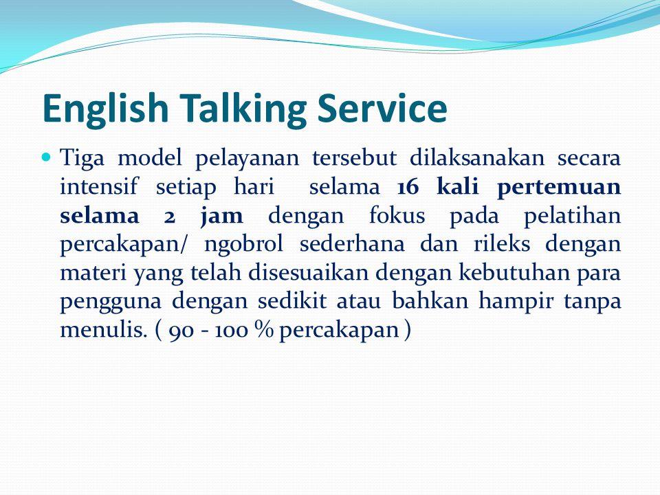 6 Keunggulan English Talking Service  Intensive : dilaksanakan setiap hari ( 4 hari per minggu )  Effective :Peserta pelatihan hanya 6 orang max, per group/ kelas  Simple : Materi sederhana & komunikatif  Easy way : di kantor, rumah, kost, Mall, Taman, Café, Base camp.