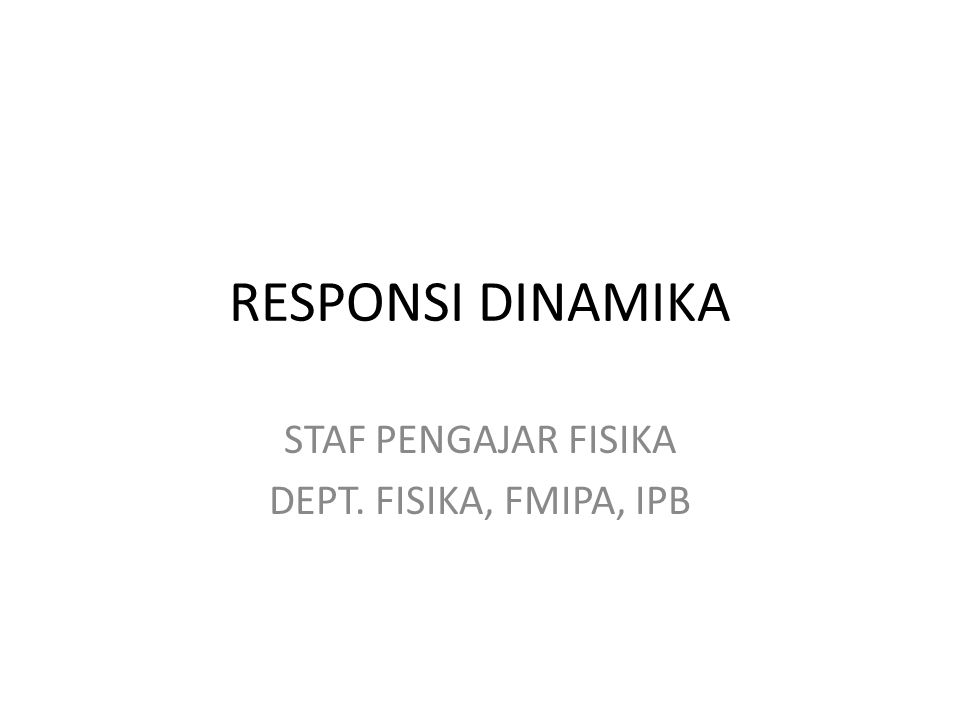 RESPONSI DINAMIKA STAF PENGAJAR FISIKA DEPT. FISIKA, FMIPA, IPB