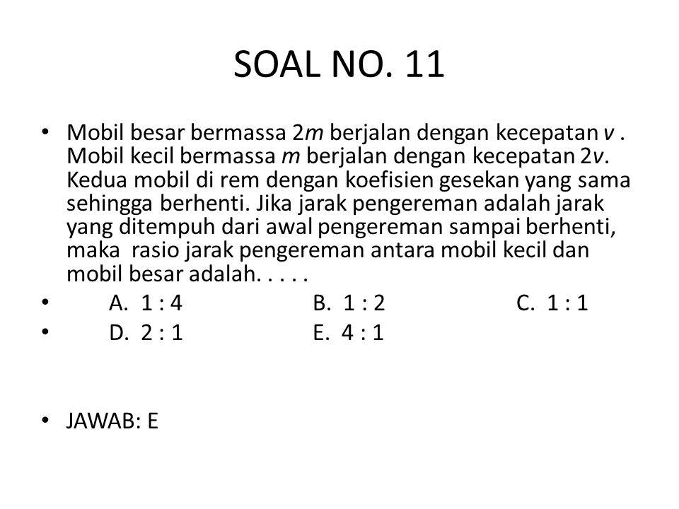 SOAL NO.11 • Mobil besar bermassa 2m berjalan dengan kecepatan v.