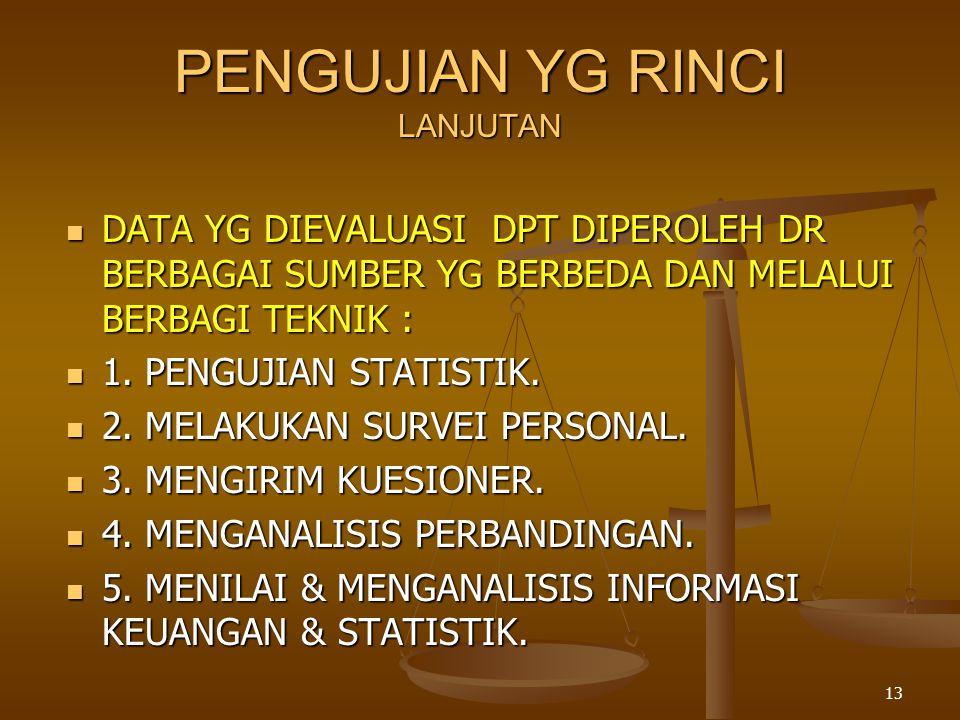 13 PENGUJIAN YG RINCI LANJUTAN  DATA YG DIEVALUASI DPT DIPEROLEH DR BERBAGAI SUMBER YG BERBEDA DAN MELALUI BERBAGI TEKNIK :  1. PENGUJIAN STATISTIK.