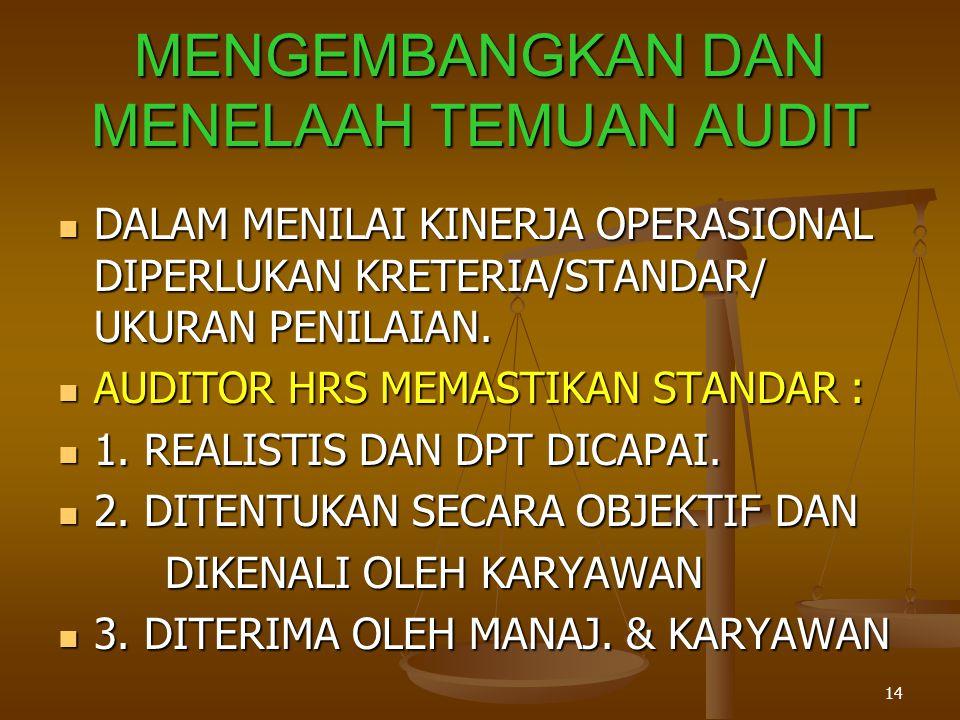 14 MENGEMBANGKAN DAN MENELAAH TEMUAN AUDIT DDDDALAM MENILAI KINERJA OPERASIONAL DIPERLUKAN KRETERIA/STANDAR/ UKURAN PENILAIAN. AAAAUDITOR HRS