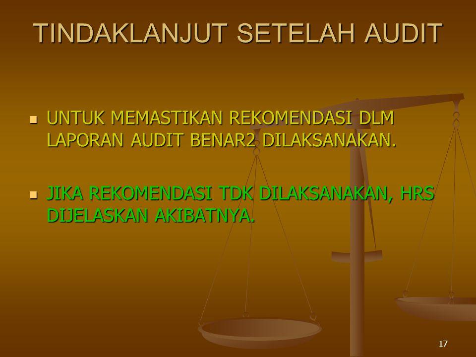 17 TINDAKLANJUT SETELAH AUDIT  UNTUK MEMASTIKAN REKOMENDASI DLM LAPORAN AUDIT BENAR2 DILAKSANAKAN.