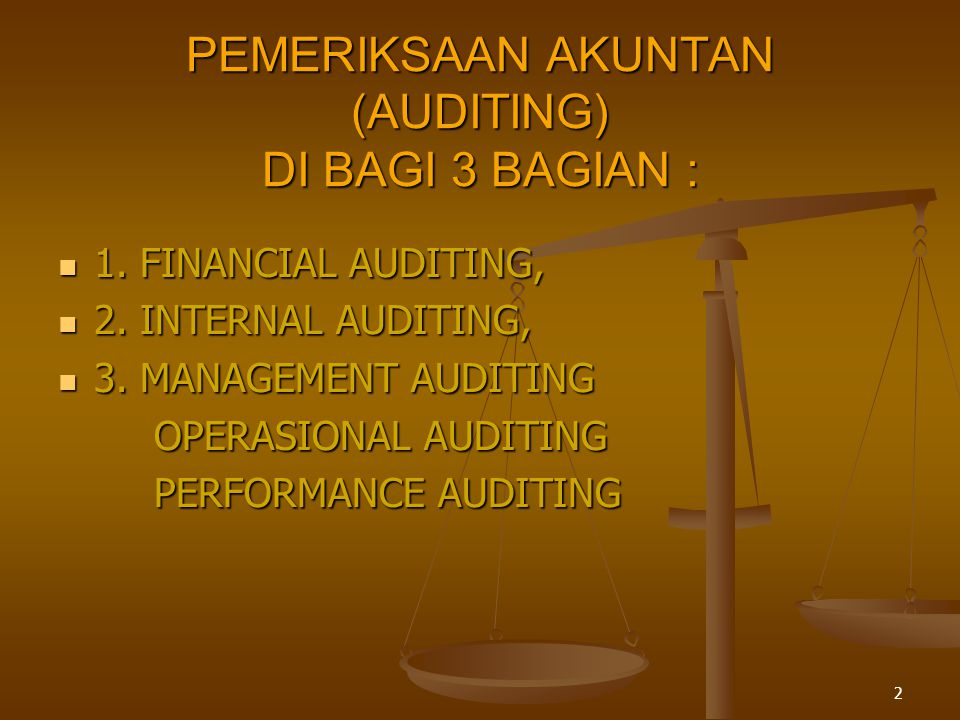 2  1. FINANCIAL AUDITING,  2. INTERNAL AUDITING,  3. MANAGEMENT AUDITING OPERASIONAL AUDITING PERFORMANCE AUDITING PEMERIKSAAN AKUNTAN (AUDITING) D