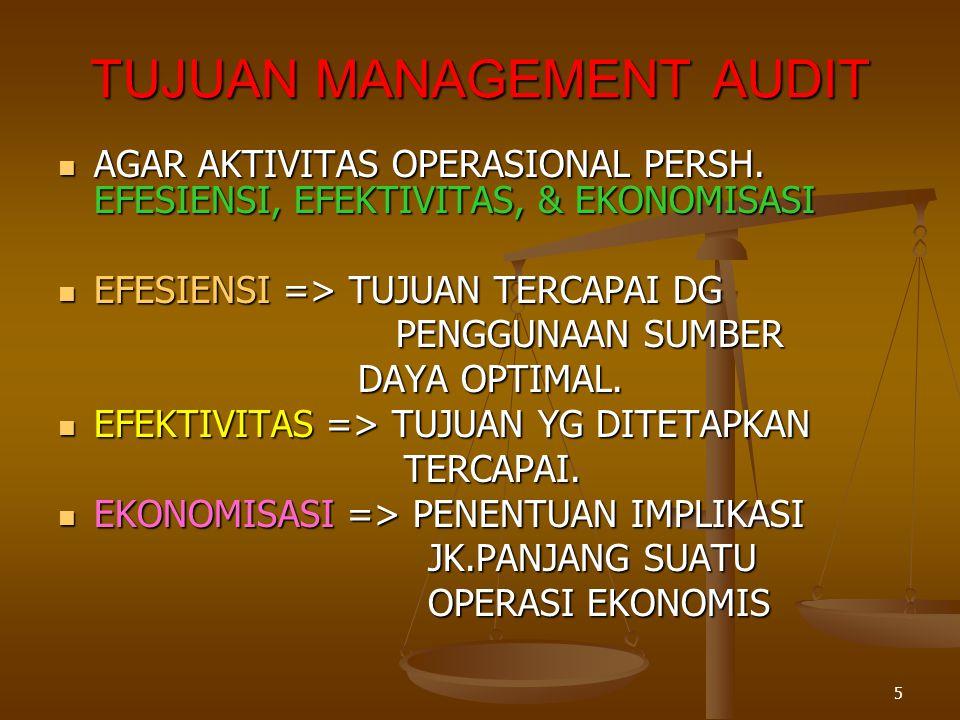 5 TUJUAN MANAGEMENT AUDIT  AGAR AKTIVITAS OPERASIONAL PERSH. EFESIENSI, EFEKTIVITAS, & EKONOMISASI  EFESIENSI => TUJUAN TERCAPAI DG PENGGUNAAN SUMBE