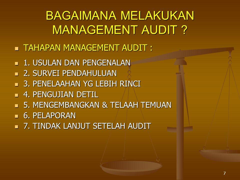 7 BAGAIMANA MELAKUKAN MANAGEMENT AUDIT ?  TAHAPAN MANAGEMENT AUDIT :  1. USULAN DAN PENGENALAN  2. SURVEI PENDAHULUAN  3. PENELAAHAN YG LEBIH RINC