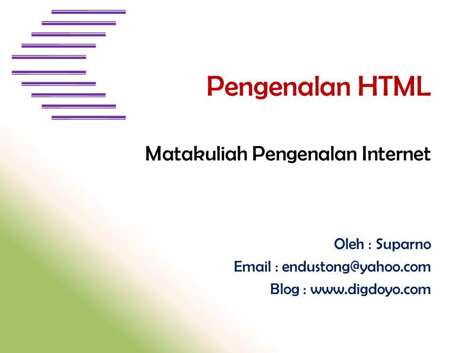 Oleh : Suparno Email : endustong@yahoo.com Blog : www.digdoyo.com Pengenalan HTML Matakuliah Pengenalan Internet