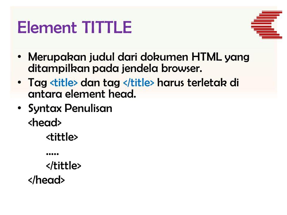 Element TITTLE • Merupakan judul dari dokumen HTML yang ditampilkan pada jendela browser. • Tag dan tag harus terletak di antara element head. • Synta