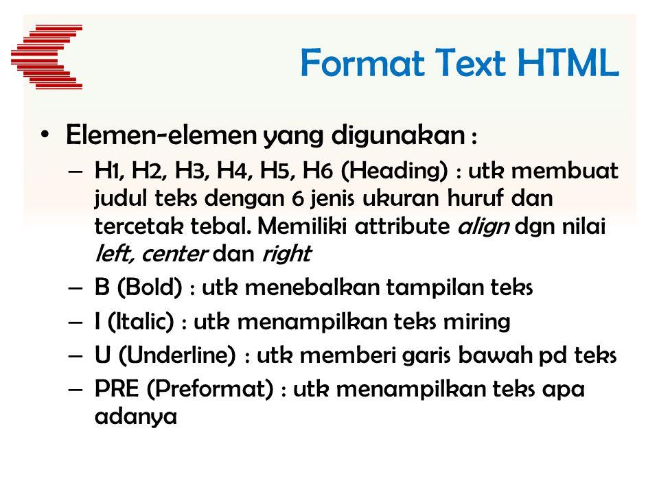 Format Text HTML • Elemen-elemen yang digunakan : – H1, H2, H3, H4, H5, H6 (Heading) : utk membuat judul teks dengan 6 jenis ukuran huruf dan tercetak