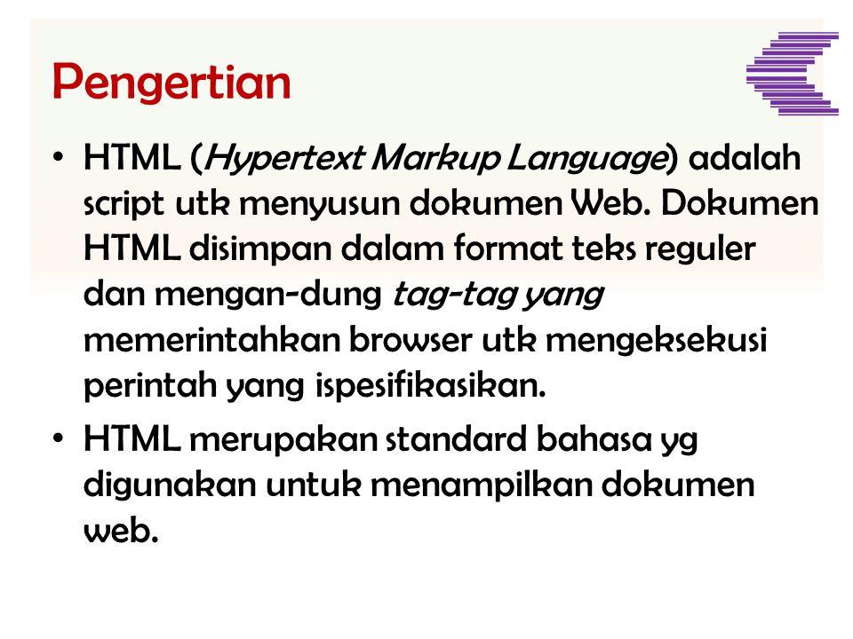 Pengertian • HTML (Hypertext Markup Language) adalah script utk menyusun dokumen Web. Dokumen HTML disimpan dalam format teks reguler dan mengan-dung