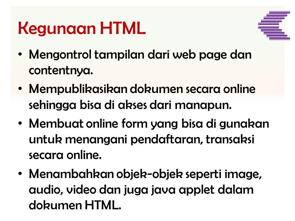 Kegunaan HTML • Mengontrol tampilan dari web page dan contentnya. • Mempublikasikan dokumen secara online sehingga bisa di akses dari manapun. • Membu