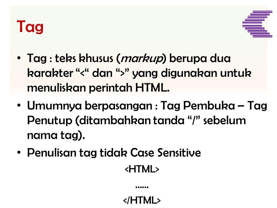 """Tag • Tag : teks khusus (markup) berupa dua karakter """" """" yang digunakan untuk menuliskan perintah HTML. • Umumnya berpasangan : Tag Pembuka – Tag Penu"""