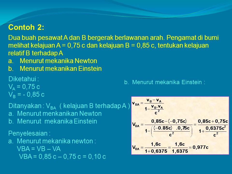 Contoh 2: Dua buah pesawat A dan B bergerak berlawanan arah. Pengamat di bumi melihat kelajuan A = 0,75 c dan kelajuan B = 0,85 c, tentukan kelajuan r