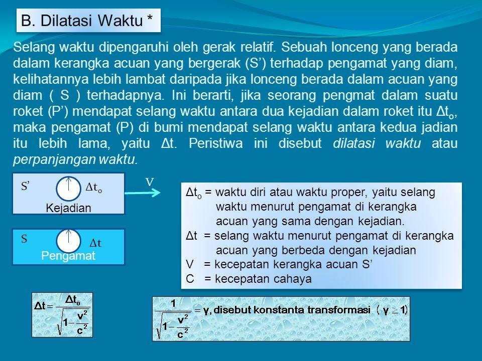 B. Dilatasi Waktu * Selang waktu dipengaruhi oleh gerak relatif. Sebuah lonceng yang berada dalam kerangka acuan yang bergerak (S') terhadap pengamat
