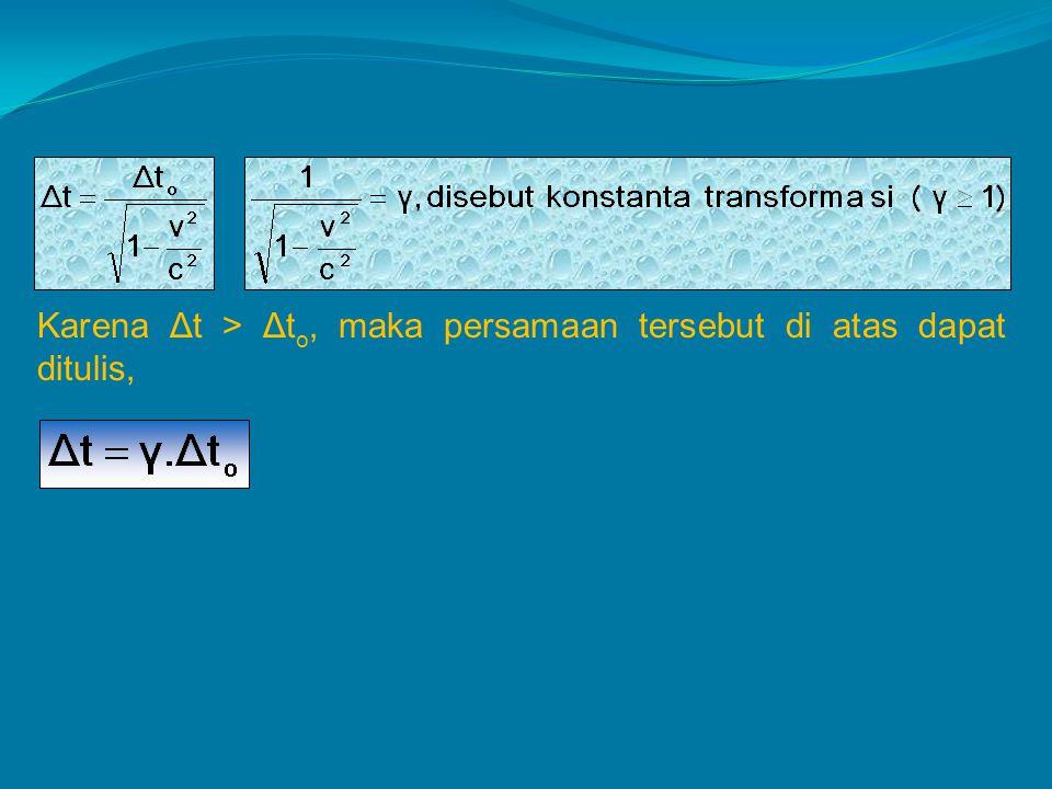 Karena Δt > Δt o, maka persamaan tersebut di atas dapat ditulis,