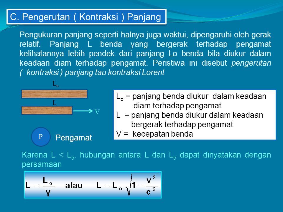 C. Pengerutan ( Kontraksi ) Panjang Pengukuran panjang seperti halnya juga waktui, dipengaruhi oleh gerak relatif. Panjang L benda yang bergerak terha