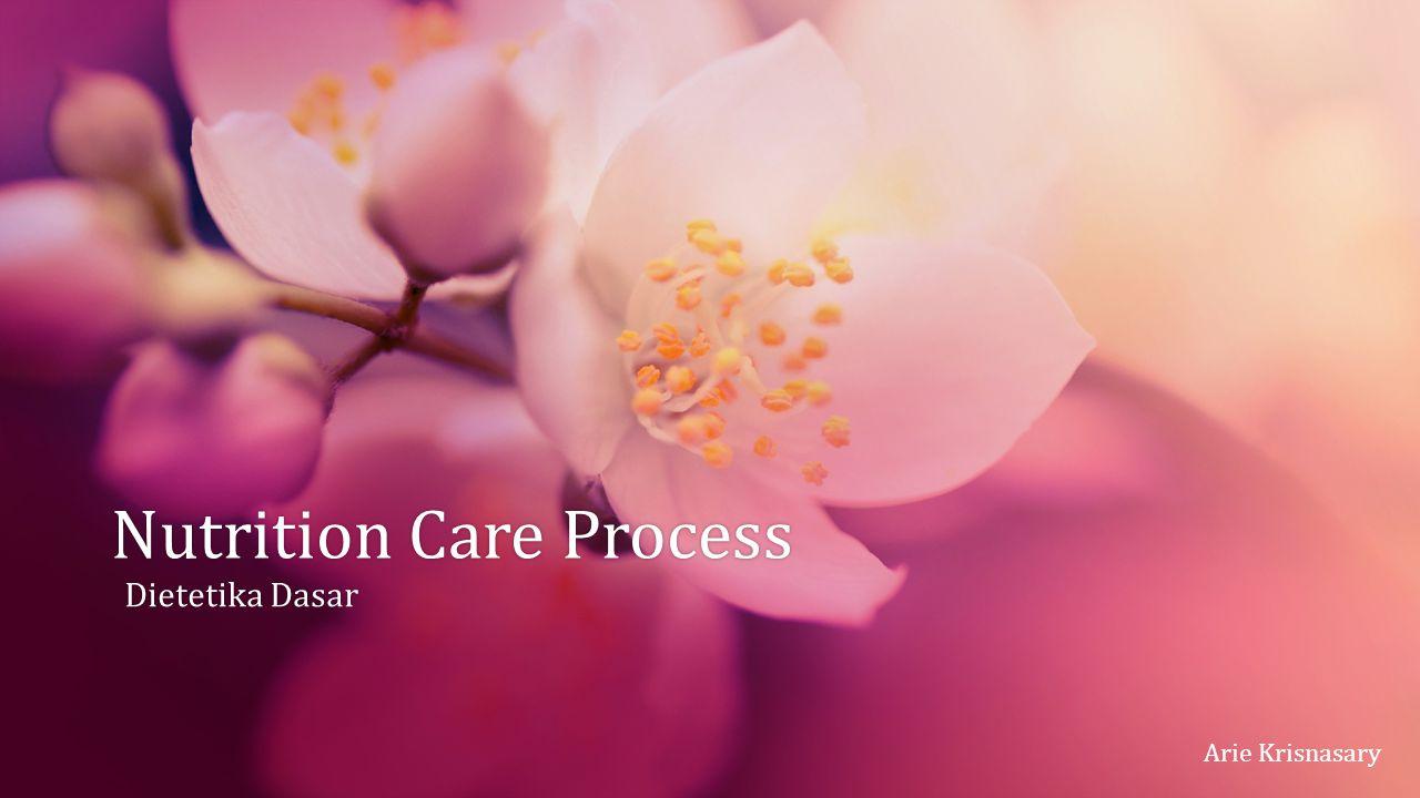 Nutrition Care ProcessNutrition Care Process Dietetika DasarDietetika Dasar Arie Krisnasary