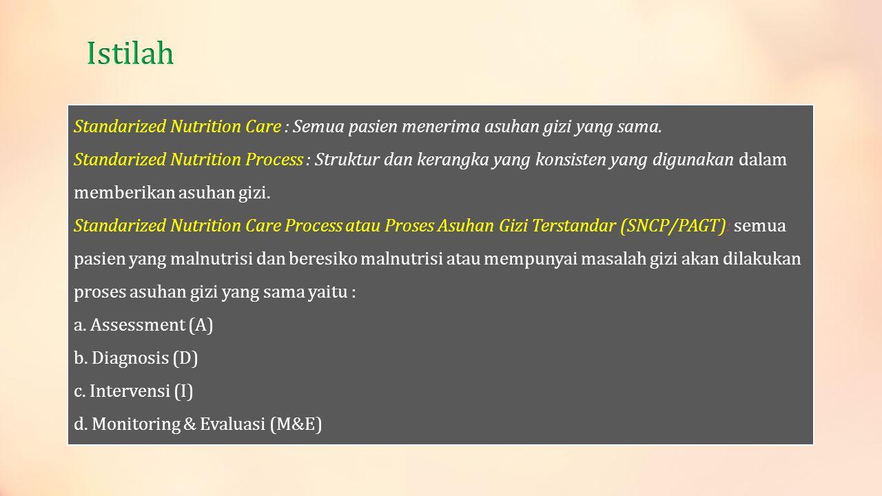 Standarized Nutrition Care : Semua pasien menerima asuhan gizi yang sama. Standarized Nutrition Process : Struktur dan kerangka yang konsisten yang di