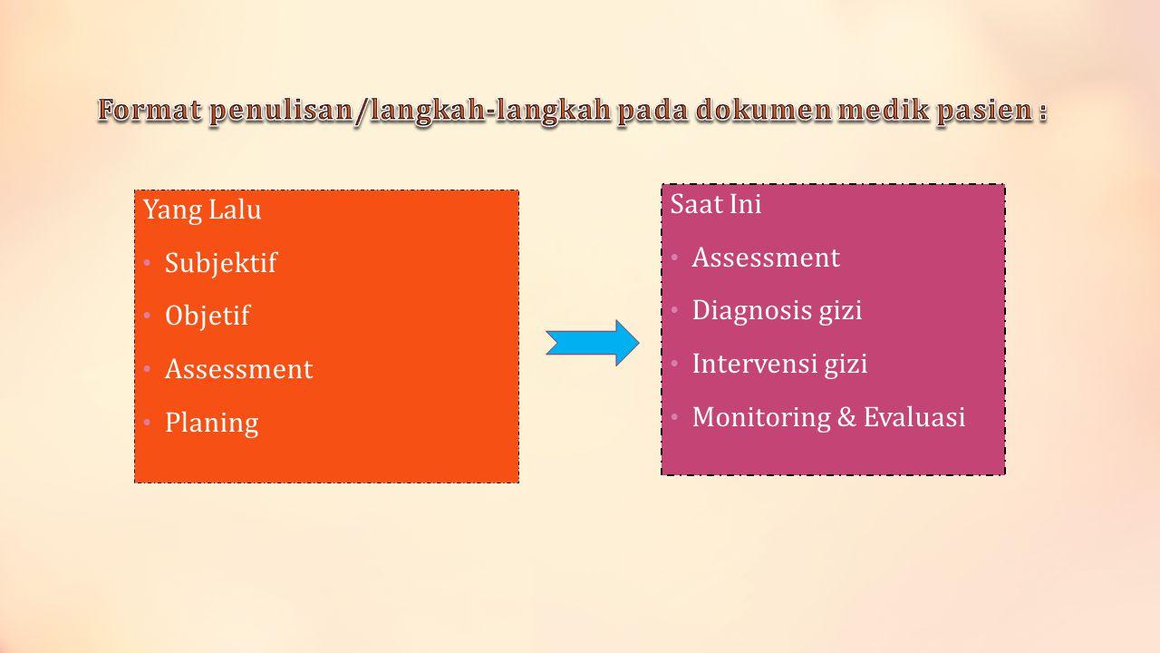 Yang Lalu • Subjektif • Objetif • Assessment • Planing Saat Ini • Assessment • Diagnosis gizi • Intervensi gizi • Monitoring & Evaluasi