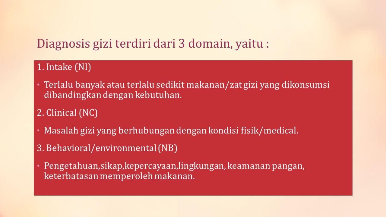 Diagnosis gizi terdiri dari 3 domain, yaitu : 1. Intake (NI) • Terlalu banyak atau terlalu sedikit makanan/zat gizi yang dikonsumsi dibandingkan denga