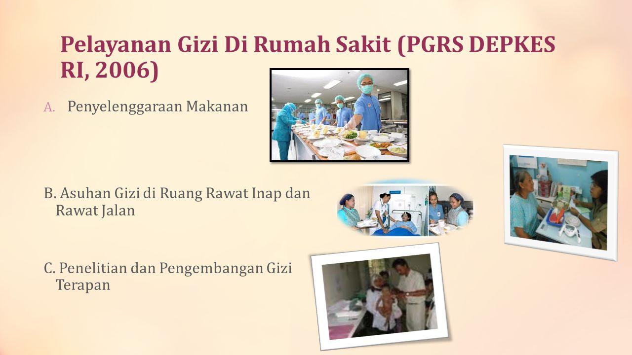 Pelayanan Gizi Di Rumah Sakit (PGRS DEPKES RI, 2006) A. Penyelenggaraan Makanan B. Asuhan Gizi di Ruang Rawat Inap dan Rawat Jalan C. Penelitian dan P