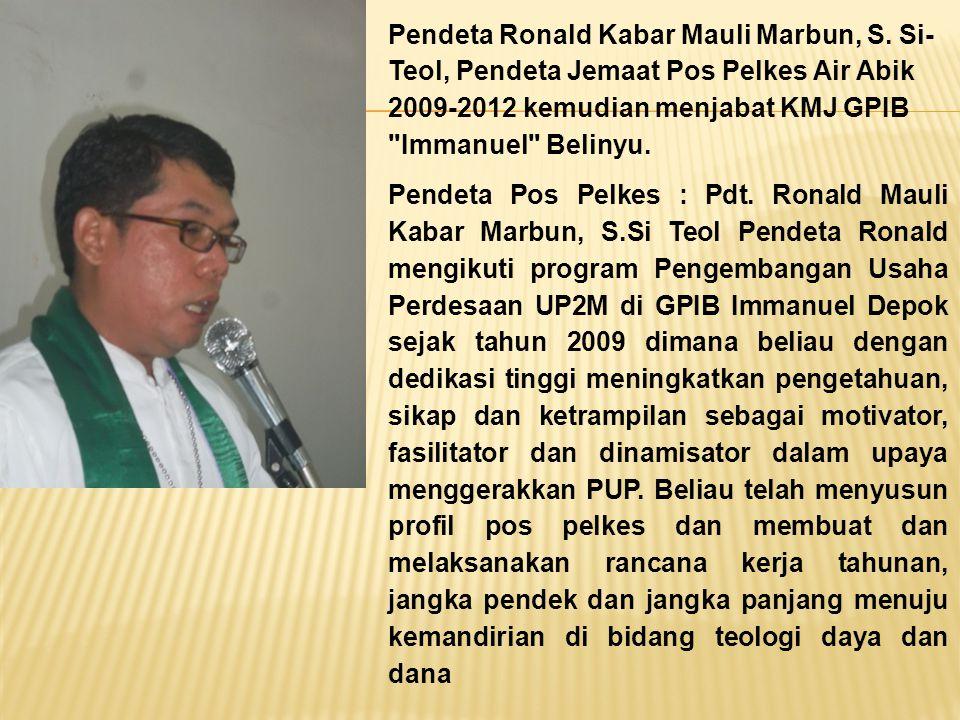 Pendeta Ronald Kabar Mauli Marbun, S. Si- Teol, Pendeta Jemaat Pos Pelkes Air Abik 2009-2012 kemudian menjabat KMJ GPIB